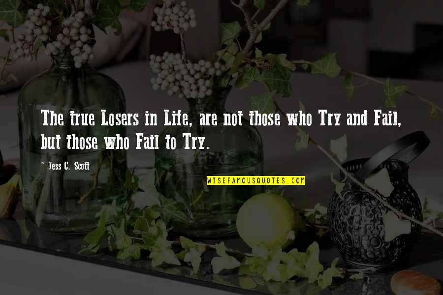 Losers In Life Quotes By Jess C. Scott: The true Losers in Life, are not those