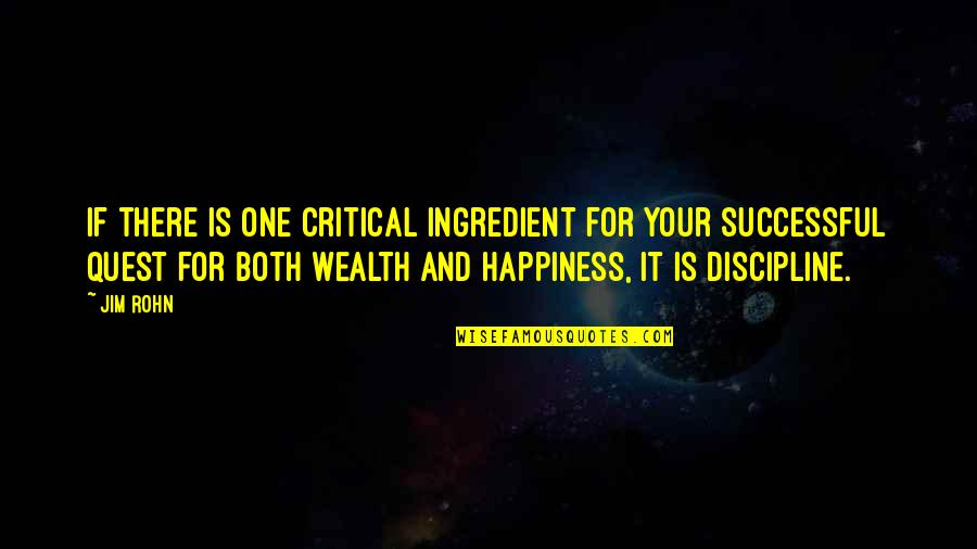 Losers In Life Quotes By Jim Rohn: If there is one critical ingredient for your