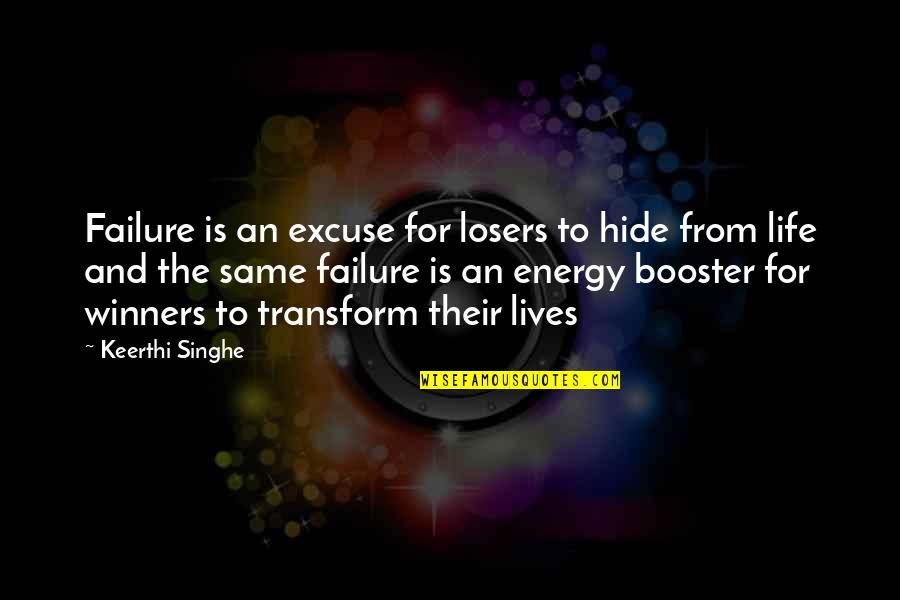 Losers In Life Quotes By Keerthi Singhe: Failure is an excuse for losers to hide