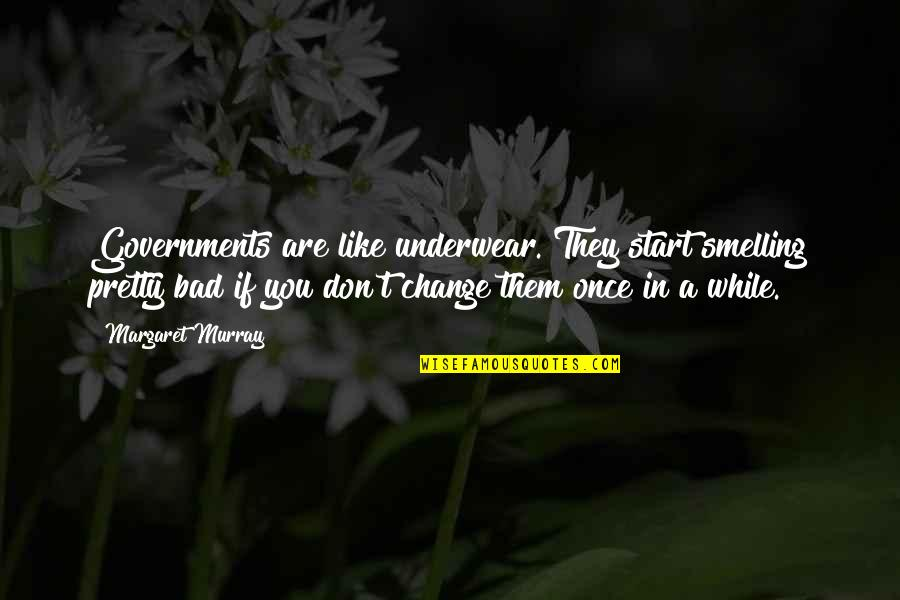 Losers In Life Quotes By Margaret Murray: Governments are like underwear. They start smelling pretty