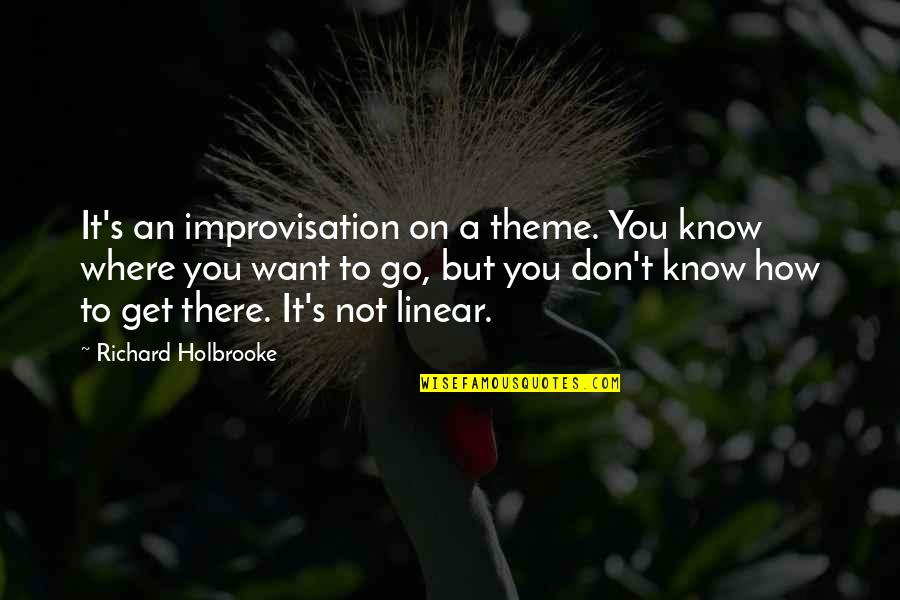Losers In Life Quotes By Richard Holbrooke: It's an improvisation on a theme. You know