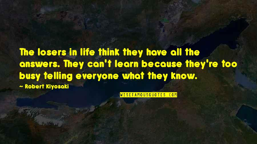 Losers In Life Quotes By Robert Kiyosaki: The losers in life think they have all
