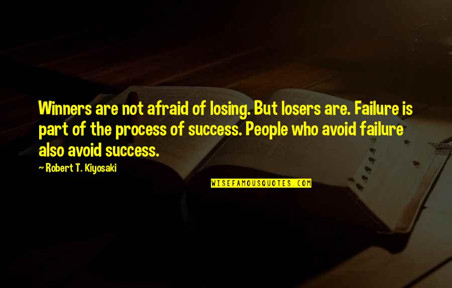 Losers In Life Quotes By Robert T. Kiyosaki: Winners are not afraid of losing. But losers