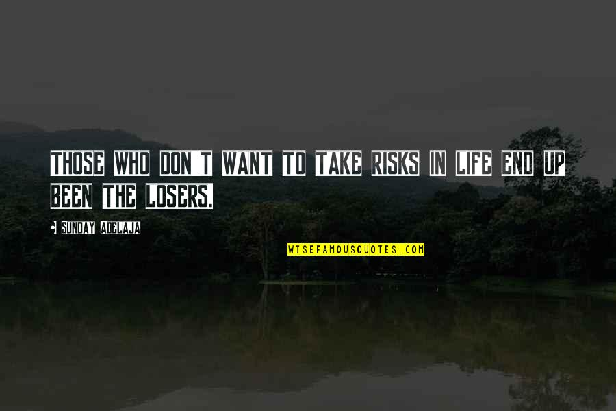 Losers In Life Quotes By Sunday Adelaja: Those who don't want to take risks in