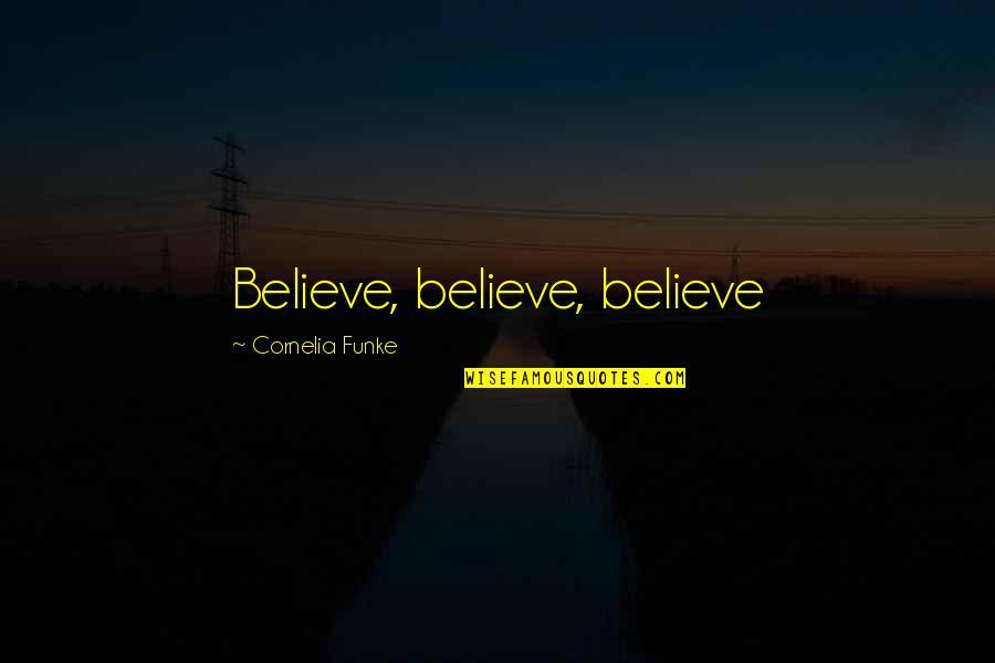 Losing A Kid Quotes By Cornelia Funke: Believe, believe, believe