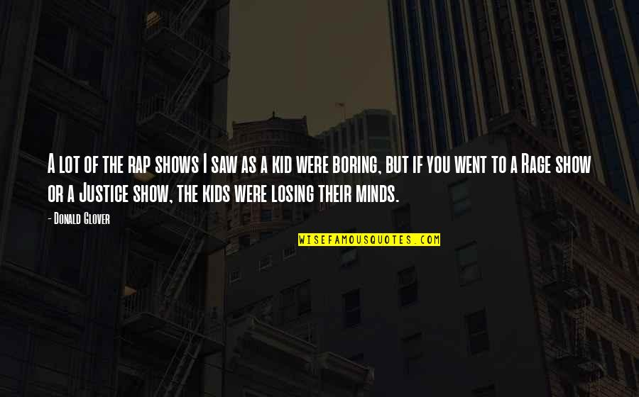 Losing A Kid Quotes By Donald Glover: A lot of the rap shows I saw