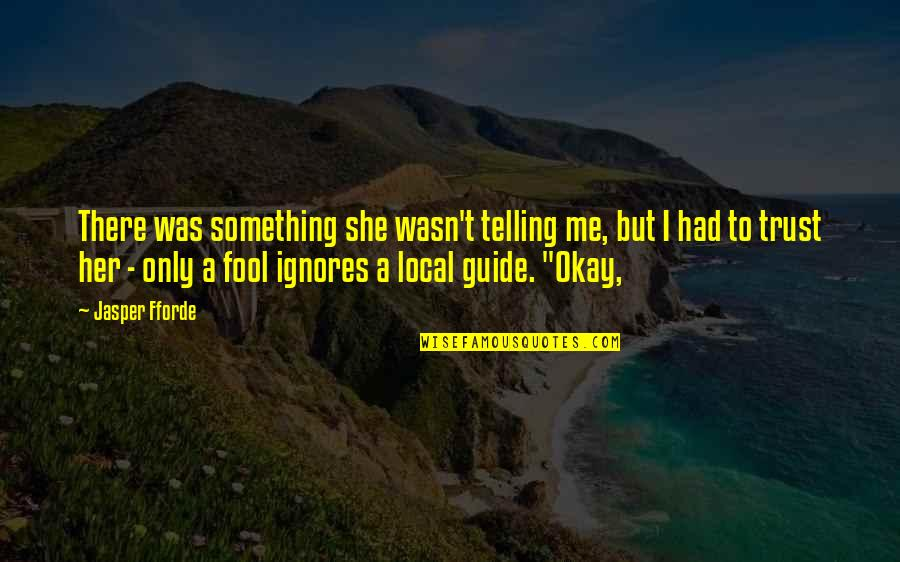 Losing A Kid Quotes By Jasper Fforde: There was something she wasn't telling me, but
