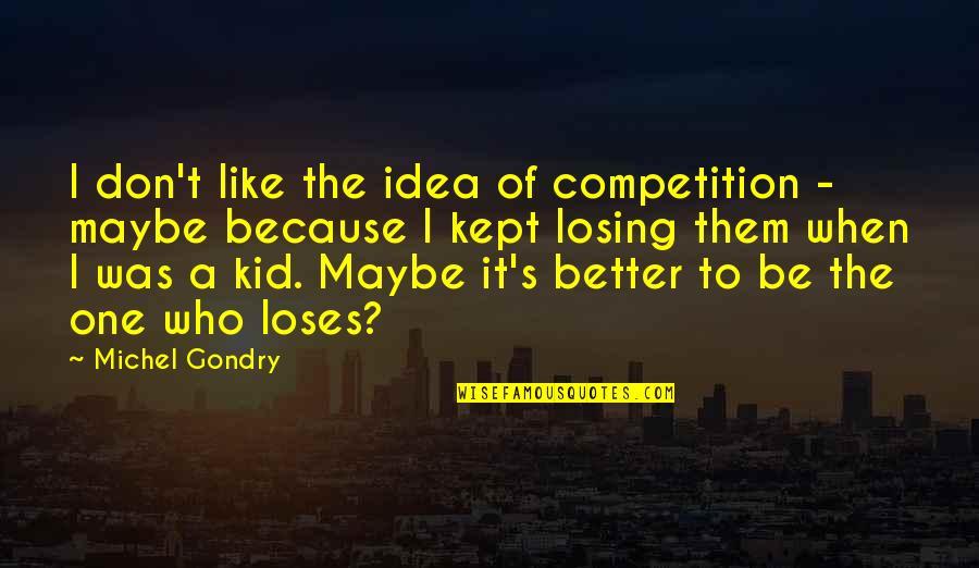 Losing A Kid Quotes By Michel Gondry: I don't like the idea of competition -