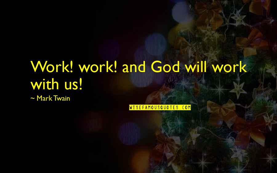 Losing A Loved Pet Quotes By Mark Twain: Work! work! and God will work with us!