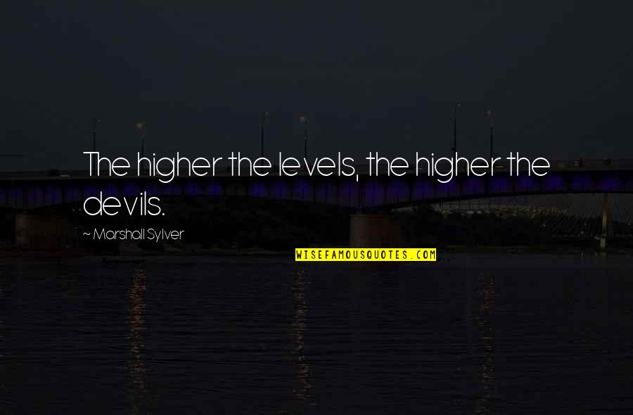 Losing A Loved Pet Quotes By Marshall Sylver: The higher the levels, the higher the devils.