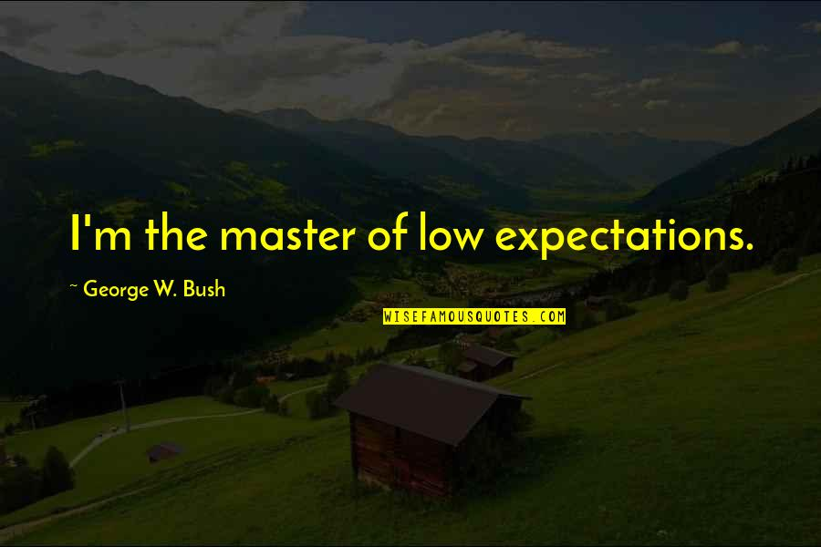 Losing A Mother Young Quotes By George W. Bush: I'm the master of low expectations.