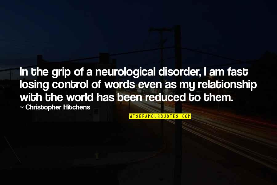 Losing A Relationship Quotes By Christopher Hitchens: In the grip of a neurological disorder, I