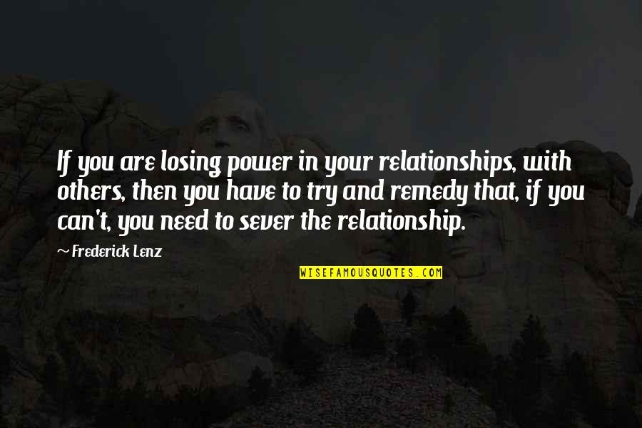 Losing A Relationship Quotes By Frederick Lenz: If you are losing power in your relationships,