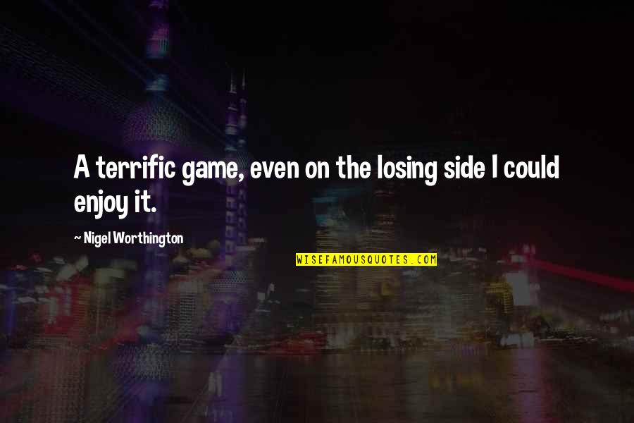 Losing A Soccer Game Quotes By Nigel Worthington: A terrific game, even on the losing side