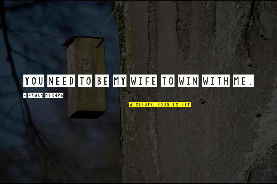 Losing A Wife Quotes By Pawan Mishra: You need to be my wife to win