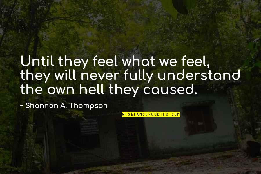 Losing An Unborn Child Quotes By Shannon A. Thompson: Until they feel what we feel, they will