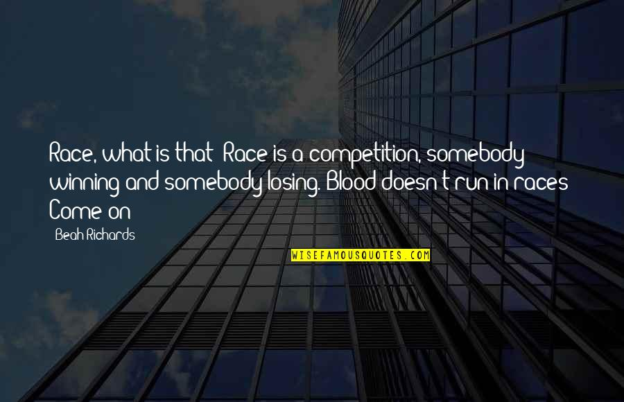 Losing Competition Quotes By Beah Richards: Race, what is that? Race is a competition,