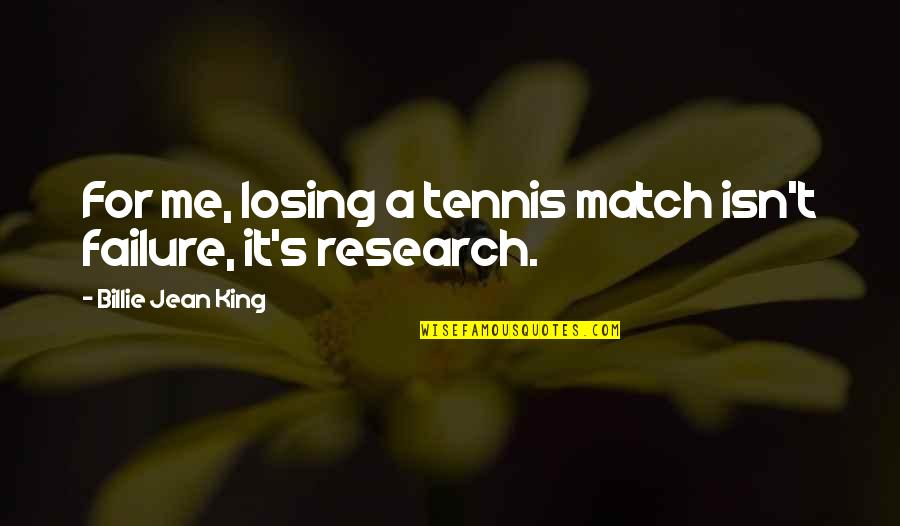 Losing Competition Quotes By Billie Jean King: For me, losing a tennis match isn't failure,