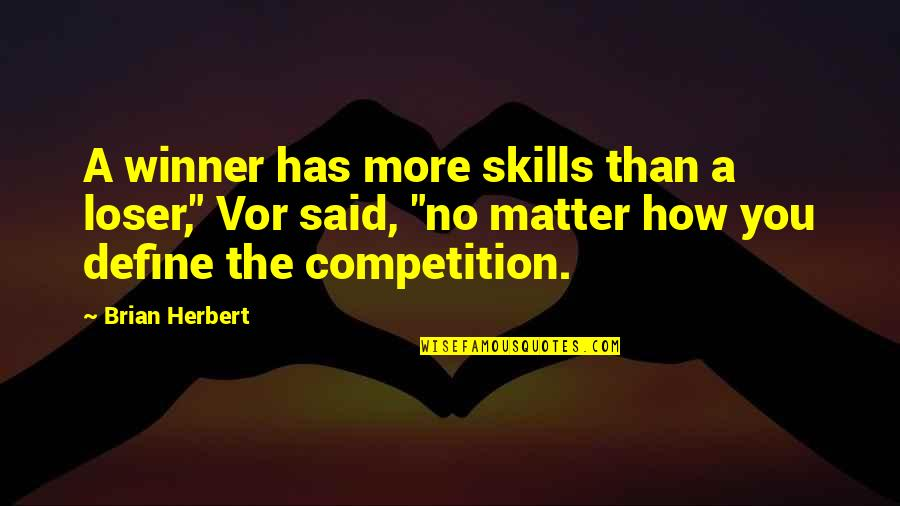 Losing Competition Quotes By Brian Herbert: A winner has more skills than a loser,""