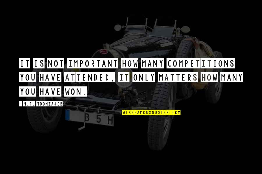 Losing Competition Quotes By M.F. Moonzajer: It is not important how many competitions you