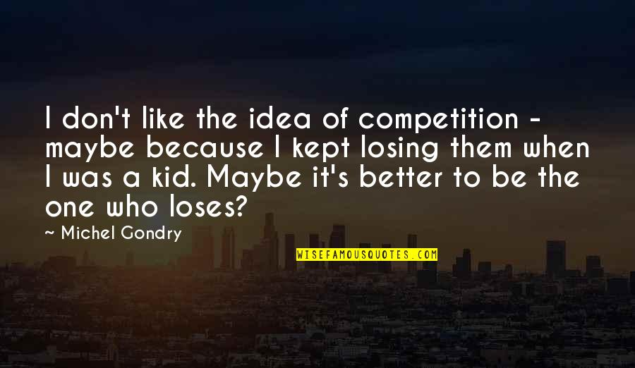 Losing Competition Quotes By Michel Gondry: I don't like the idea of competition -
