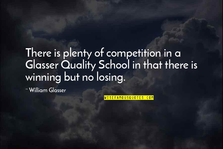 Losing Competition Quotes By William Glasser: There is plenty of competition in a Glasser
