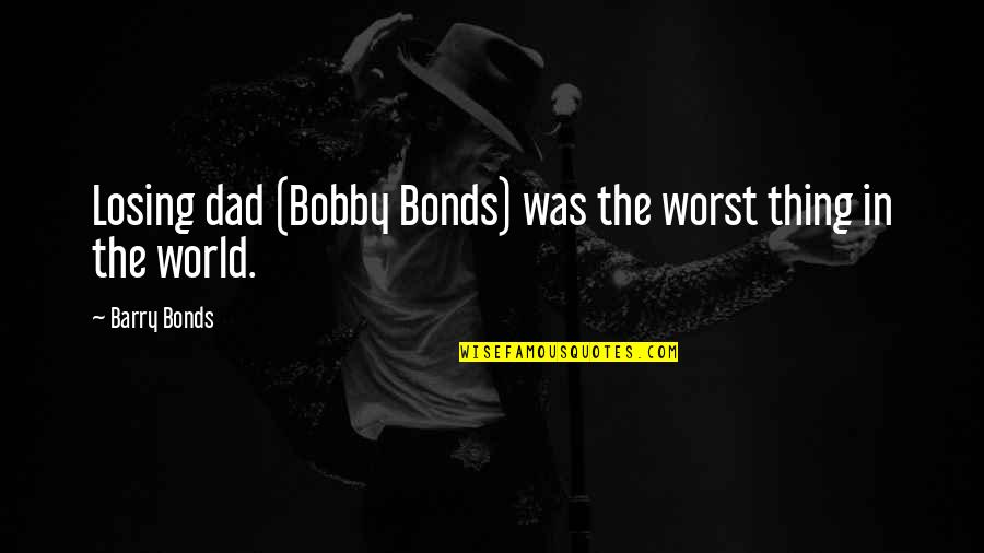 Losing Dad Quotes By Barry Bonds: Losing dad (Bobby Bonds) was the worst thing