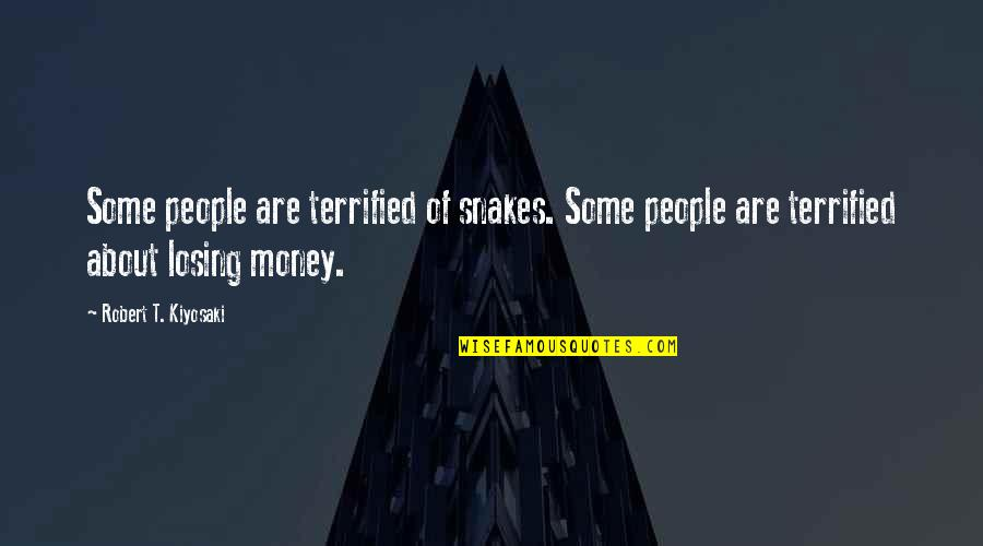 Losing Dad Quotes By Robert T. Kiyosaki: Some people are terrified of snakes. Some people