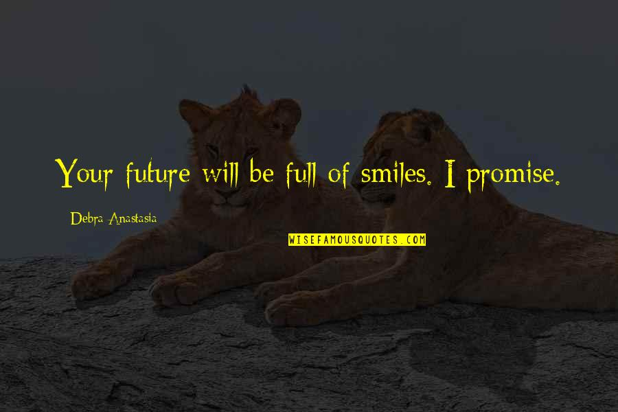 Losing Eyesight Quotes By Debra Anastasia: Your future will be full of smiles. I