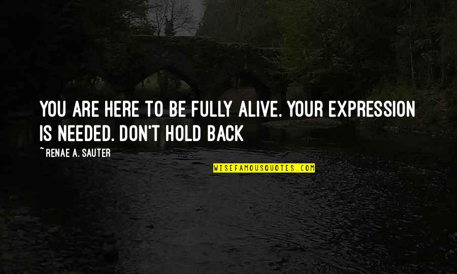 Losing Eyesight Quotes By Renae A. Sauter: You are here to be fully alive. Your