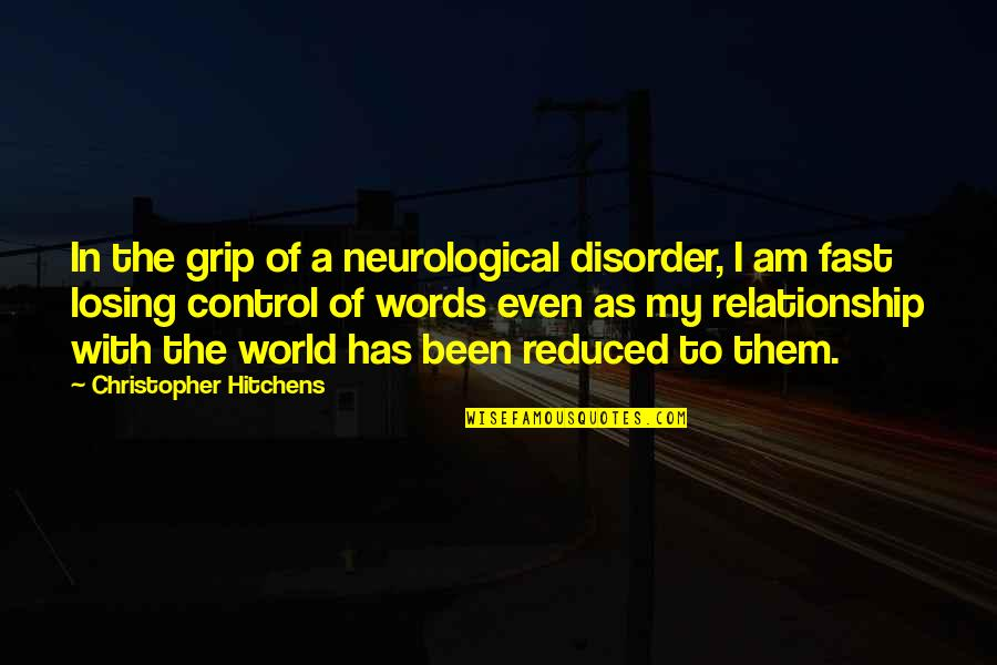 Losing Grip Quotes By Christopher Hitchens: In the grip of a neurological disorder, I