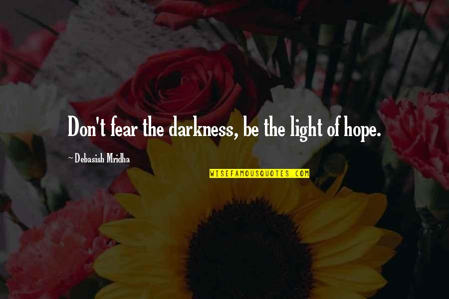 Losing Grip Quotes By Debasish Mridha: Don't fear the darkness, be the light of