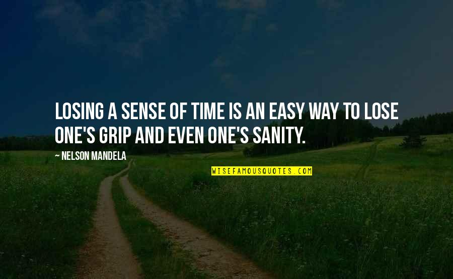 Losing Grip Quotes By Nelson Mandela: Losing a sense of time is an easy