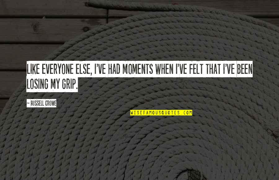 Losing Grip Quotes By Russell Crowe: Like everyone else, I've had moments when I've