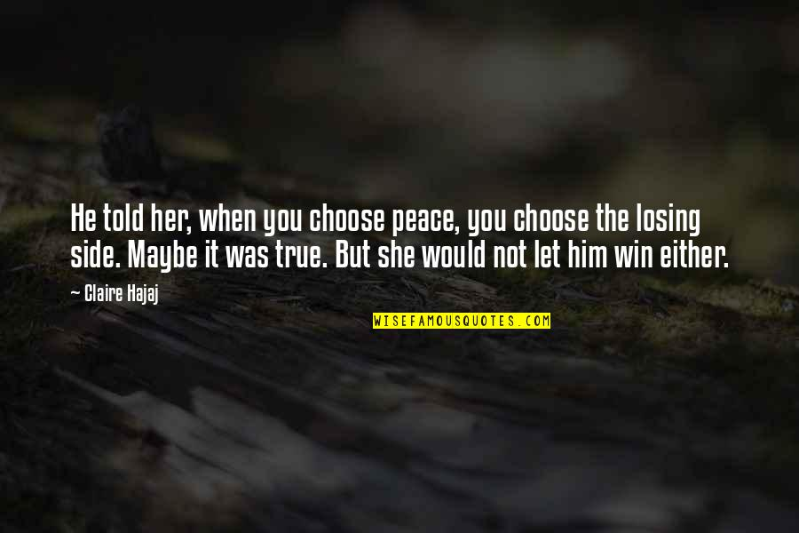 Losing Him To Her Quotes By Claire Hajaj: He told her, when you choose peace, you