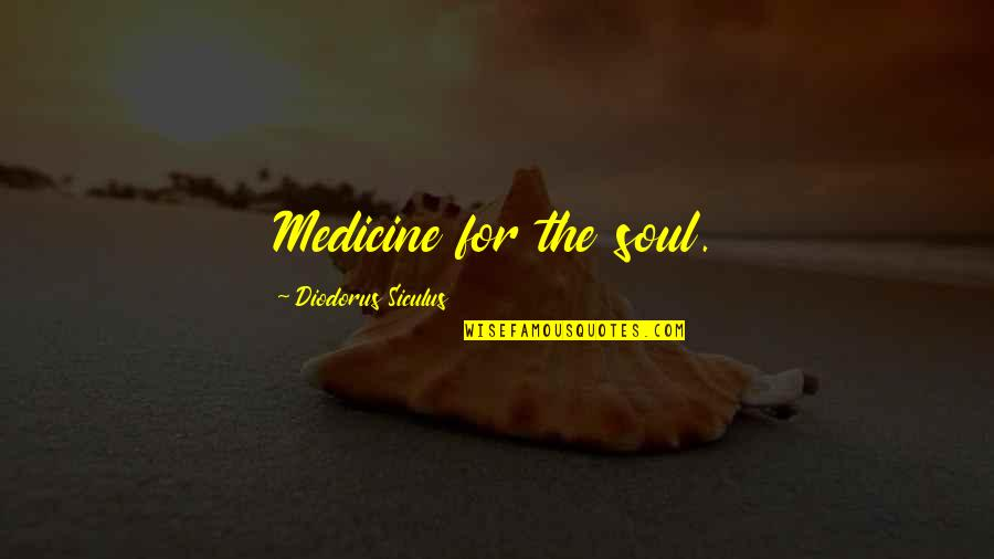 Losing Him To Her Quotes By Diodorus Siculus: Medicine for the soul.