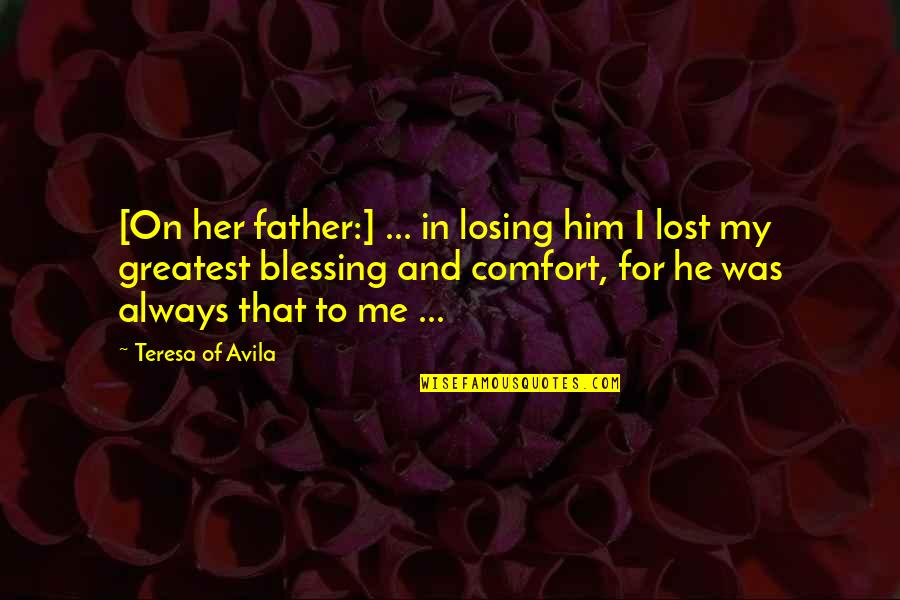 Losing Him To Her Quotes By Teresa Of Avila: [On her father:] ... in losing him I