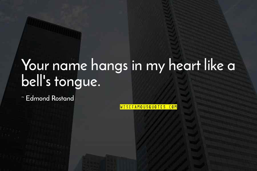 Losing Interest In Life Quotes By Edmond Rostand: Your name hangs in my heart like a