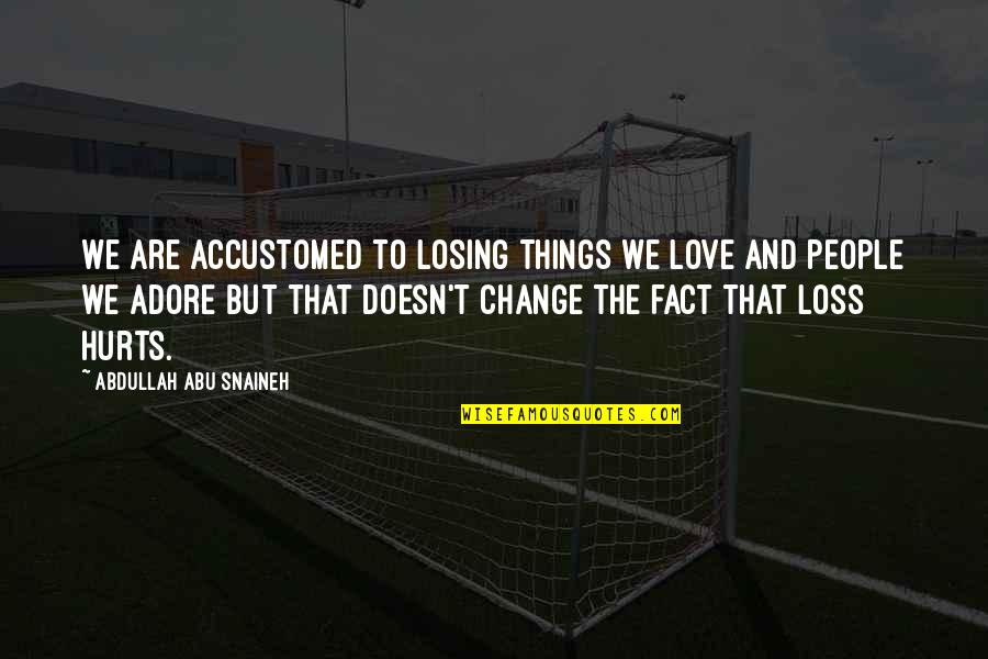 Losing Love Quotes By Abdullah Abu Snaineh: We are accustomed to losing things we love