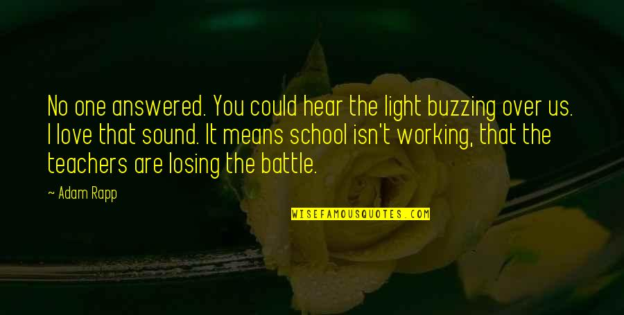 Losing Love Quotes By Adam Rapp: No one answered. You could hear the light