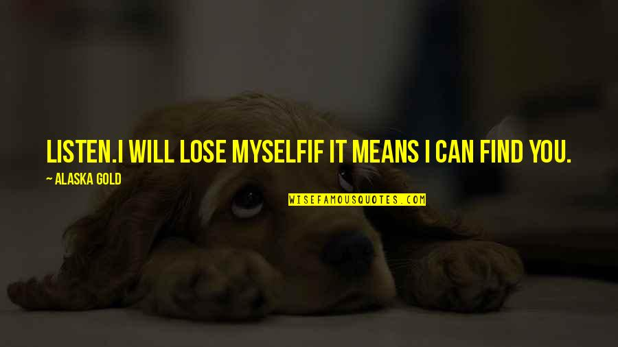 Losing Love Quotes By Alaska Gold: Listen.I will lose myselfif it means I can