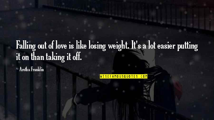 Losing Love Quotes By Aretha Franklin: Falling out of love is like losing weight.