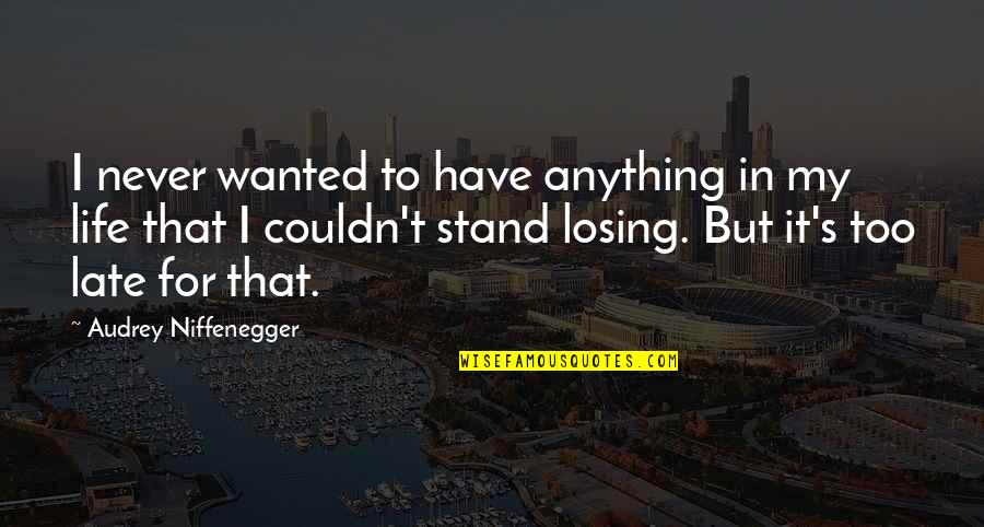 Losing Love Quotes By Audrey Niffenegger: I never wanted to have anything in my
