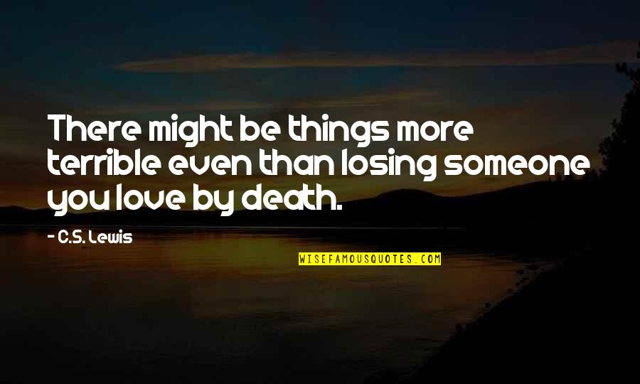 Losing Love Quotes By C.S. Lewis: There might be things more terrible even than