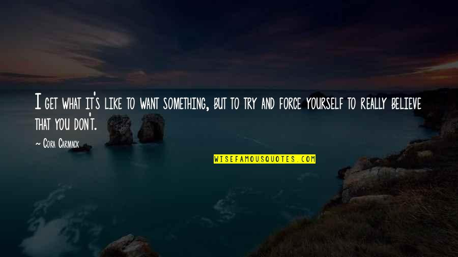 Losing Love Quotes By Cora Carmack: I get what it's like to want something,