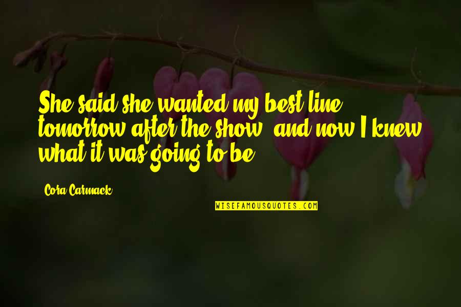 Losing Love Quotes By Cora Carmack: She said she wanted my best line tomorrow