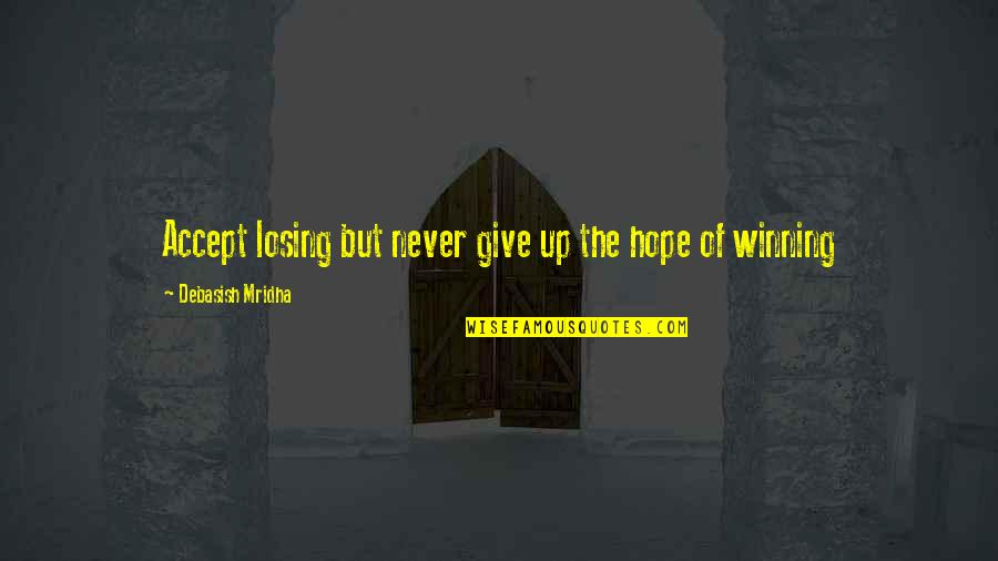 Losing Love Quotes By Debasish Mridha: Accept losing but never give up the hope