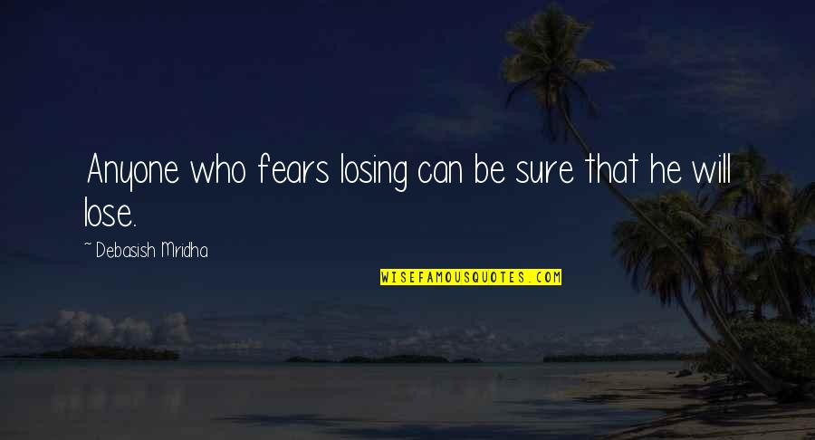 Losing Love Quotes By Debasish Mridha: Anyone who fears losing can be sure that