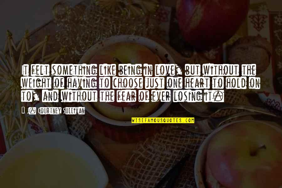 Losing Love Quotes By J. Courtney Sullivan: It felt something like being in love, but