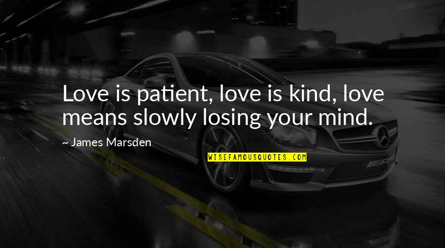 Losing Love Quotes By James Marsden: Love is patient, love is kind, love means